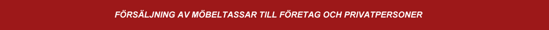 Försäljning av möbeltassar av hög kvalitet & bra pris till privatpersoner och företag!